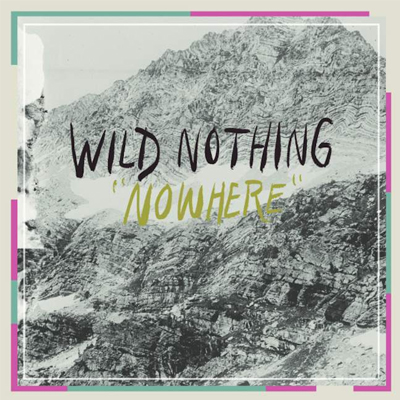 WILD NOTHING - 'NOWHERE'