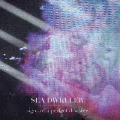 SEA DWELLER - 'SIGNS OF A PERFECT DISASTER'