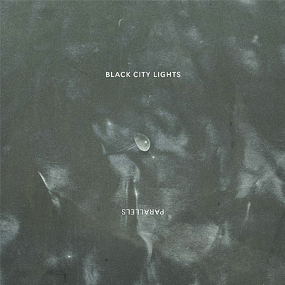 BLACK CITY LIGHTS - 'PARALLELS' EP