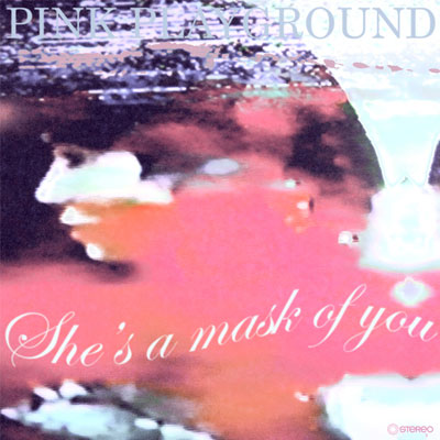 PINK PLAYGROUND - 'SHE'S A MASK OF YOU'