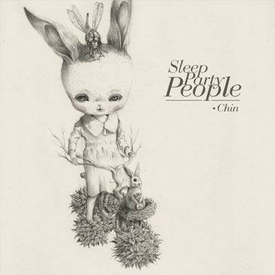 SLEEP PARTY PEOPLE - 'CHIN'