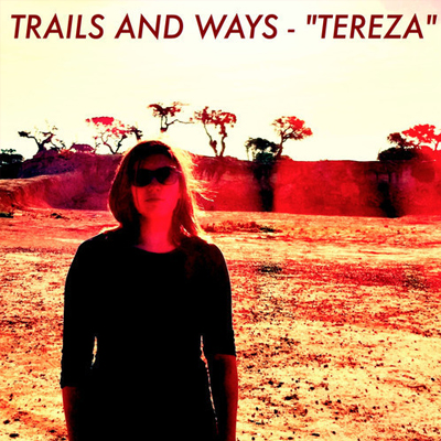 TRAILS AND WAYS - 'TEREZA'