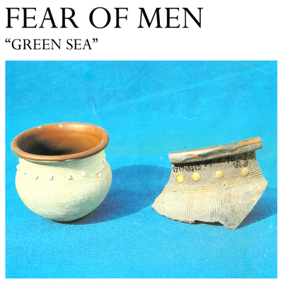 FEAR OF MEN - 'GREEN SEA'