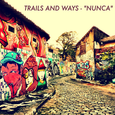 TRAILS AND WAYS - 'NUNCA'