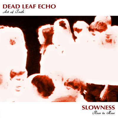 DEAD LEAF ECHO - 'ACT OF TRUTH'