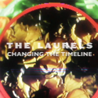 THE LAURELS - 'CHANGING THE TIMELINE'