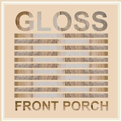 GLOSS - 'FRONT PORCH'