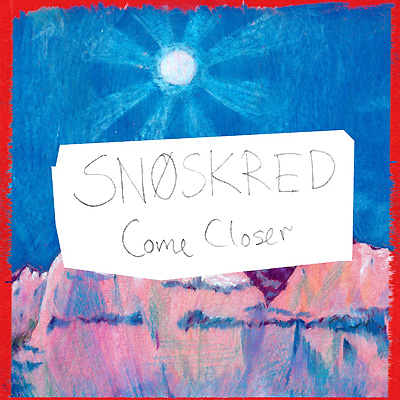 SNOKRED - 'COME CLOSER'