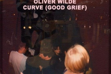 OLIVER WILDE - 'CURVE (GOOD GRIEF)'