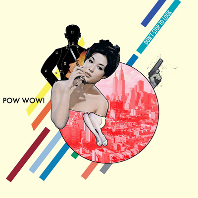 POW WOW! - 'DON'T STOP TO LOOK'