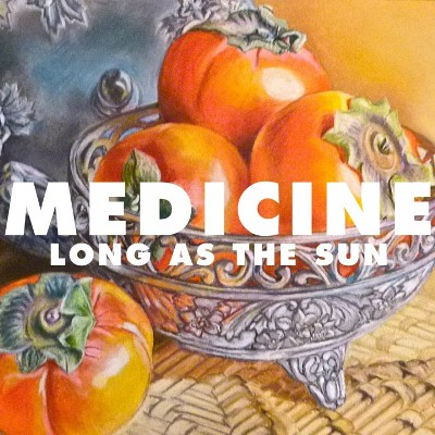 MEDICINE - 'LONG AS THE SUN'