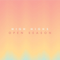 HIGH HIGHS - 'OPEN SEASON'