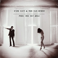 NICK CAVE AND THE BAD SEEDS - 'PUSH THE SKY AWAY'