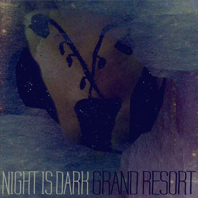 GRAND RESORT - 'NIGHT IS DARK'