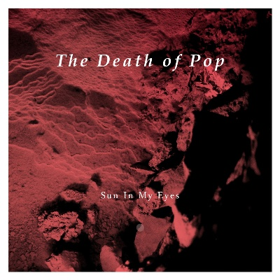 THE DEATH OF POP - 'SUN IN MY EYES'