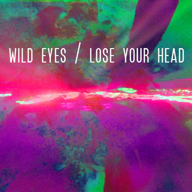 WILD EYES - 'LOSE YOUR HEAD'