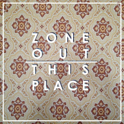 ZONE OUT - 'THIS PLACE'