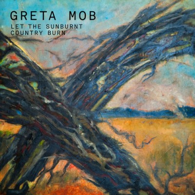 GRETA MOB - 'LET THE SUNBURNT COUNTRY BURN'