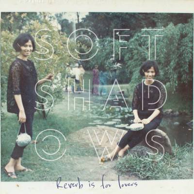 SOFT SHADOWS - 'REVERB IS FOR LOVERS'