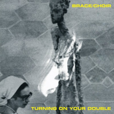 BRACE/CHOIR - 'TURNING ON YOUR DOUBLE'