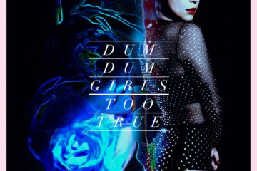DUM DUM GIRLS - 'TOO TRUE'