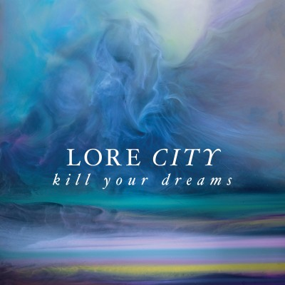 LORE CITY - 'KILL YOUR DREAMS'