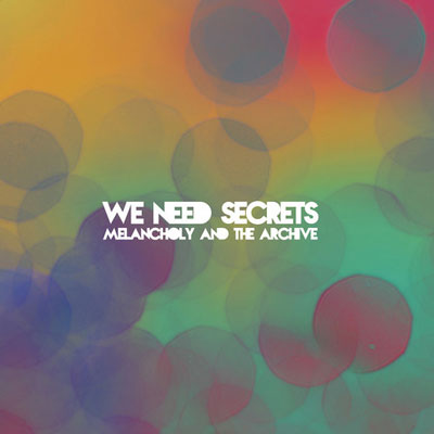 we-need-secrets-melancholy-and-the-archive-artwork