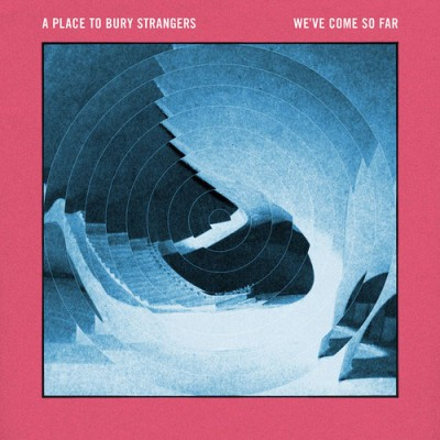 a-place-to-bury-strangers-we've-come-so-far-artwork