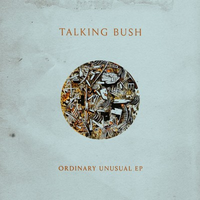 talking-bush-ordinary-unusual-ep