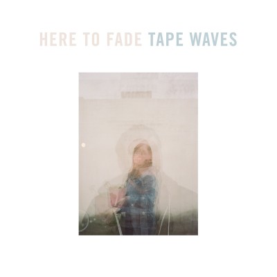 tapes waves-here to fade