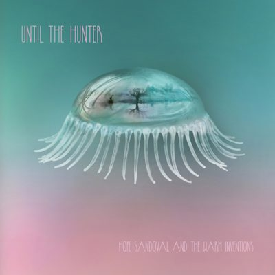 hope-sandoval-the-warm-inventions-until-the-hunter