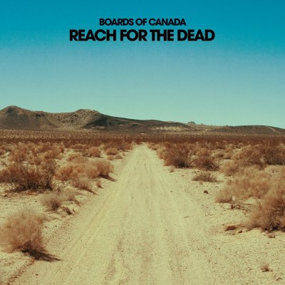 BOARDS OF CANADA - 'REACH FOR THE DEAD'