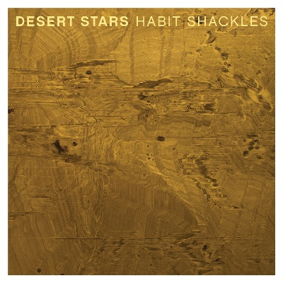 DESERT STARS - 'HABIT SHACKLES'