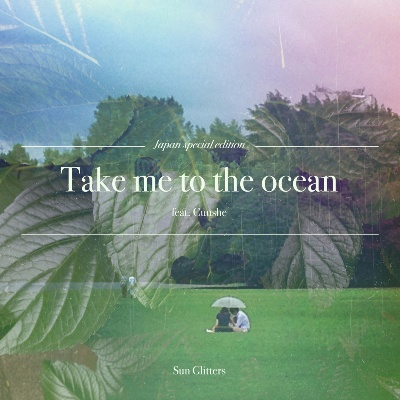 SUN GLITTERS FEAT. CUUSHE - 'TAKE ME TO THE OCEAN'