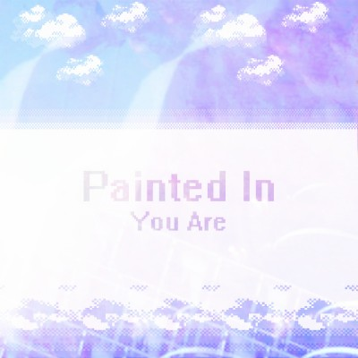 PAINTED IN - 'YOU ARE'
