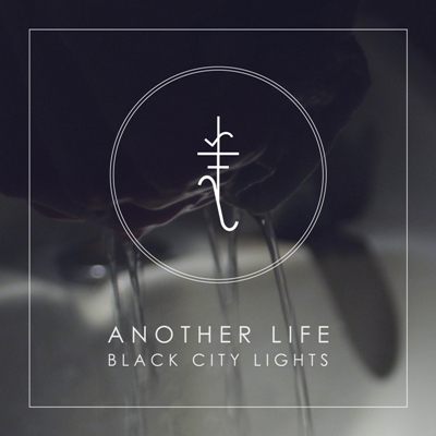 BLACK CITY LIGHTS - 'ANOTHER LIFE'