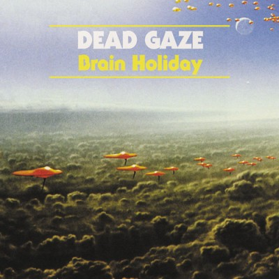 DEAD GAZE - 'BRAIN HOLIDAY'