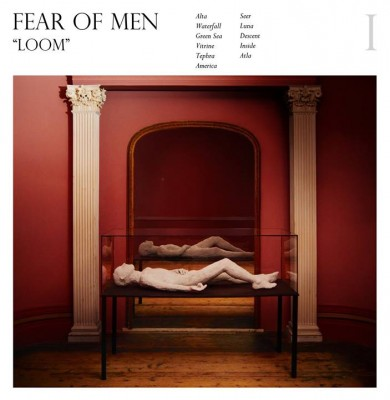 FEAR OF MEN - 'LOOM'