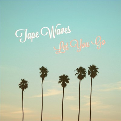 tape waves-let you go-artwork
