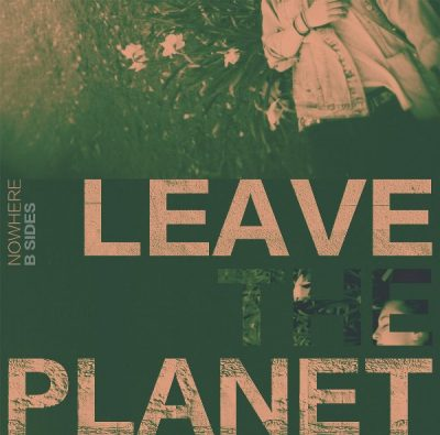 leave the planet-nowhere-b-sides
