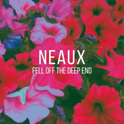 neaux-fell off the deep end